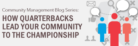 Community Manager Insights: Why Your Community Needs a Good Quarterback (Part 3)