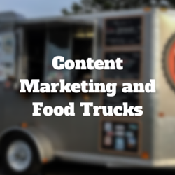 Content Marketing: If Content is Food, Then Think Like a Food Truck Owner