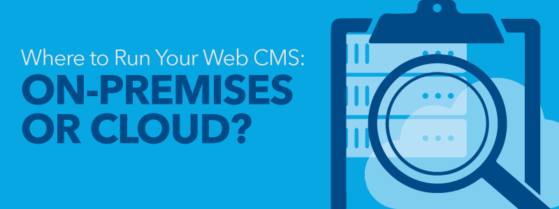web cms: on-premises or in the cloud?
