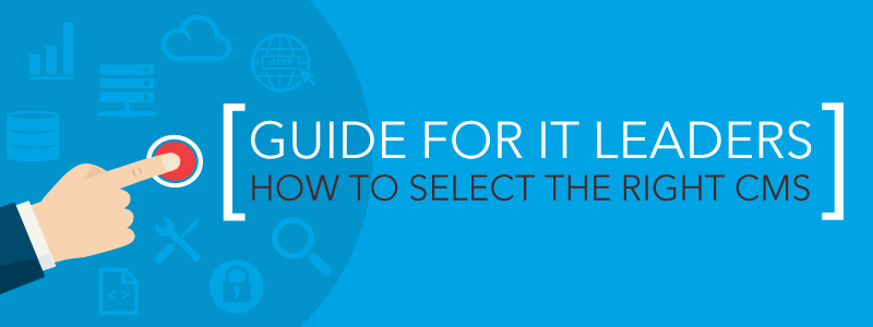 Web CMS Selection Guide for IT Leaders