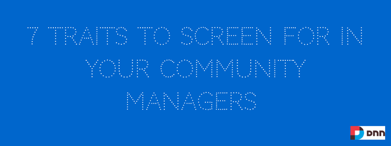 7 traits to screen for in community managers