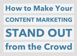 How to Make Your Content Marketing Stand Out from the Crowd