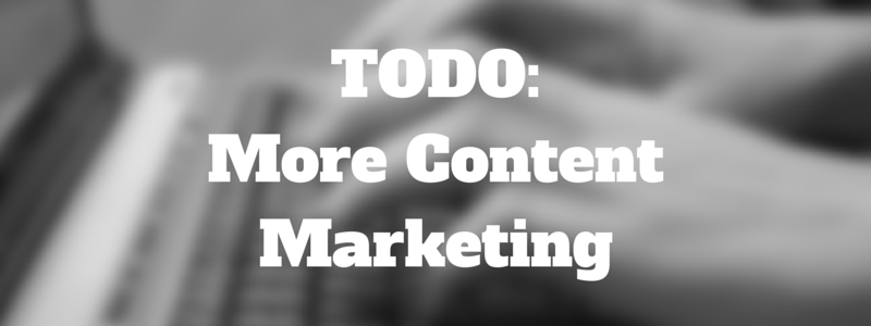 my todo list: do more content marketing